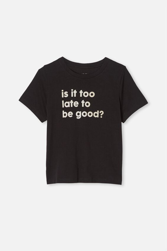 Girls Classic Ss Tee, BLACK/IS IT TOO LATE TO BE GOOD?