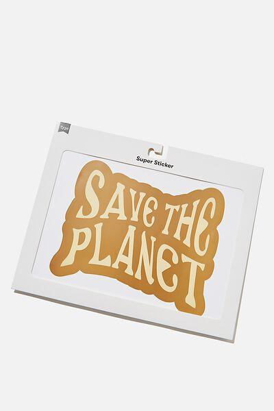 Super Sticker, SAVE THE PLANET