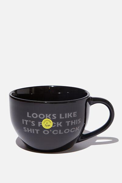 Big Mouth Mug, LOOKS LIKE SH*T OCLOCK!!