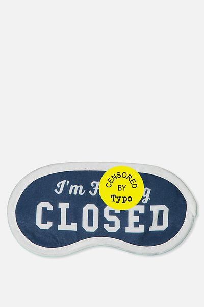 Easy On The Eye Sleep Mask, I'M CLOSED!!