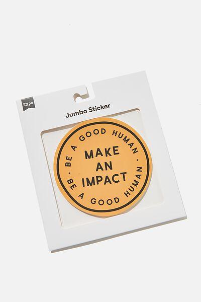 Jumbo Sticker, MAKE AN IMPACT