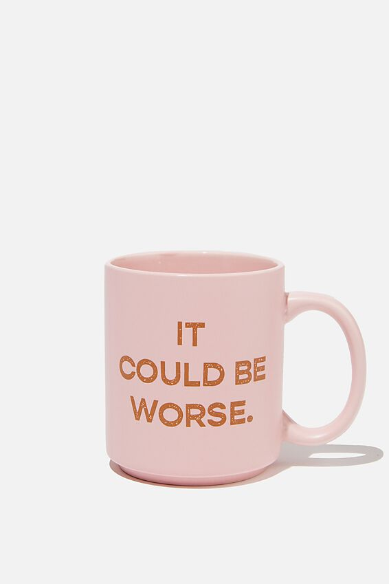 Daily Mug, IT COULD BE WORSE PINK