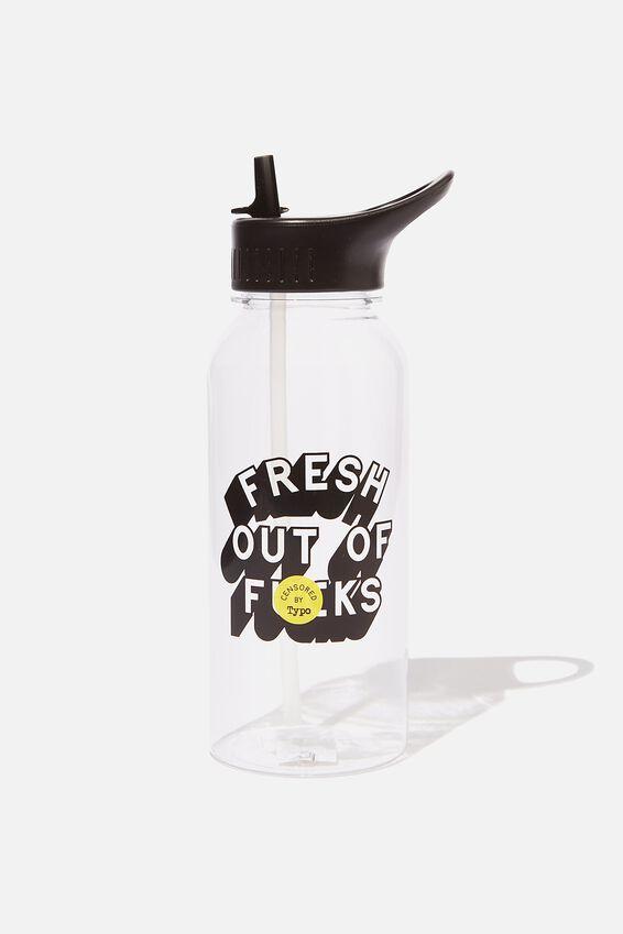 Drink It Up Bottle, FRESH OUTTA!!