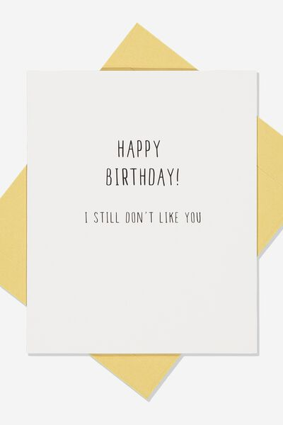 Funny Birthday Card STILL DONT LIKE YOU