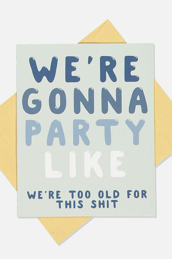 Funny Birthday Card, PARTY LIKE WERE TOO OLD FOR THIS SHIT