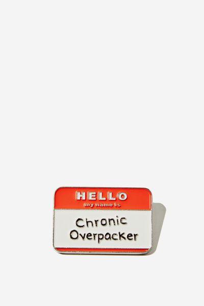 Enamel Badges, CHRONIC OVERPACKER