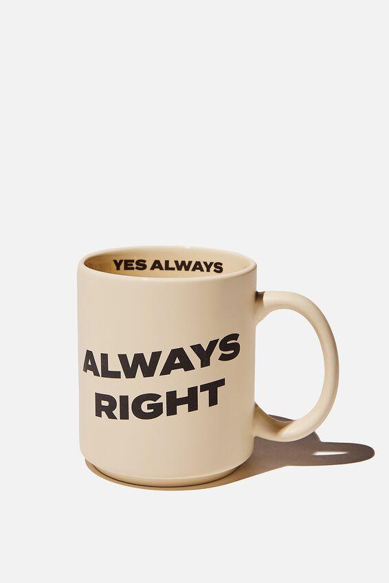 Daily Mug, ALWAYS RIGHT