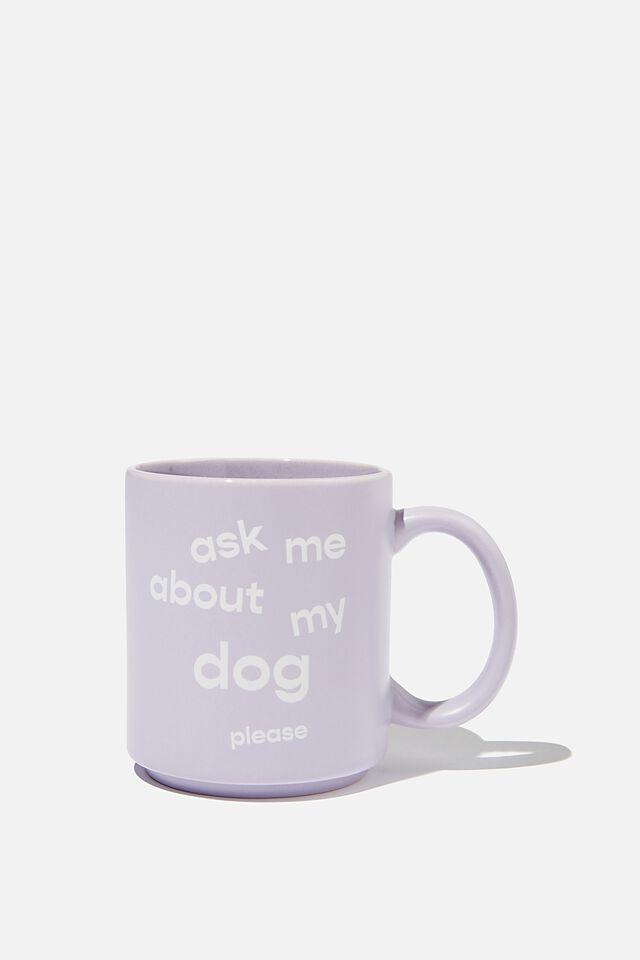 Daily Mug, ASK ME ABOUT MY DOG LILAC