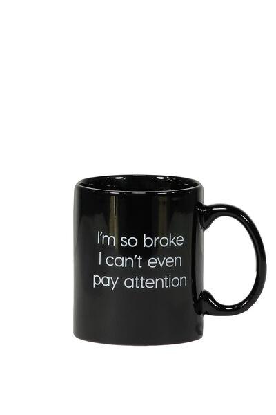 Anytime Mug, SO BROKE