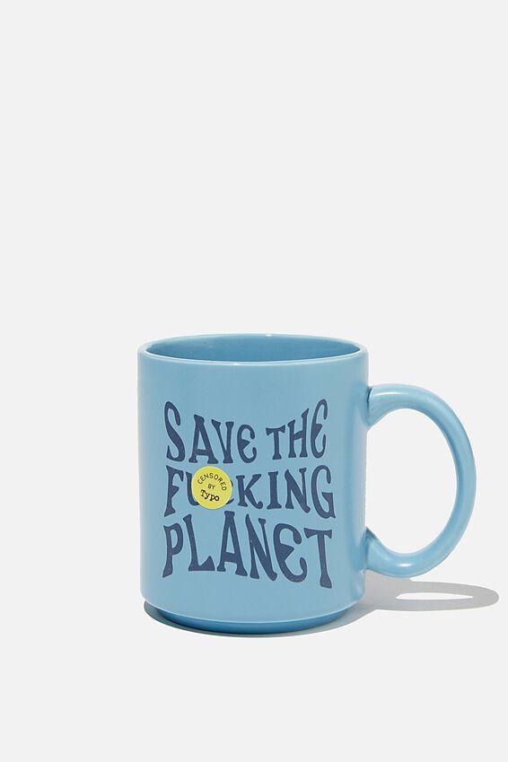 Daily Mug, SAVE THE F*CKING PLANET!!