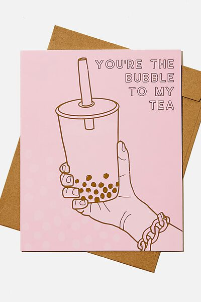 Love Card, RG YOURE THE BUBBLE TO MY TEA