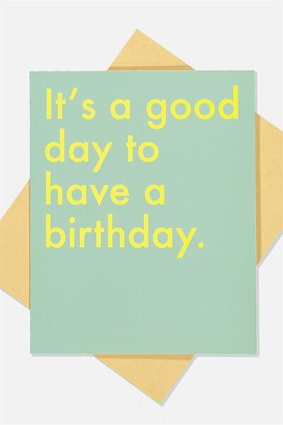 Nice Birthday Card, GOOD DAY TO HAVE A BIRTHDAY