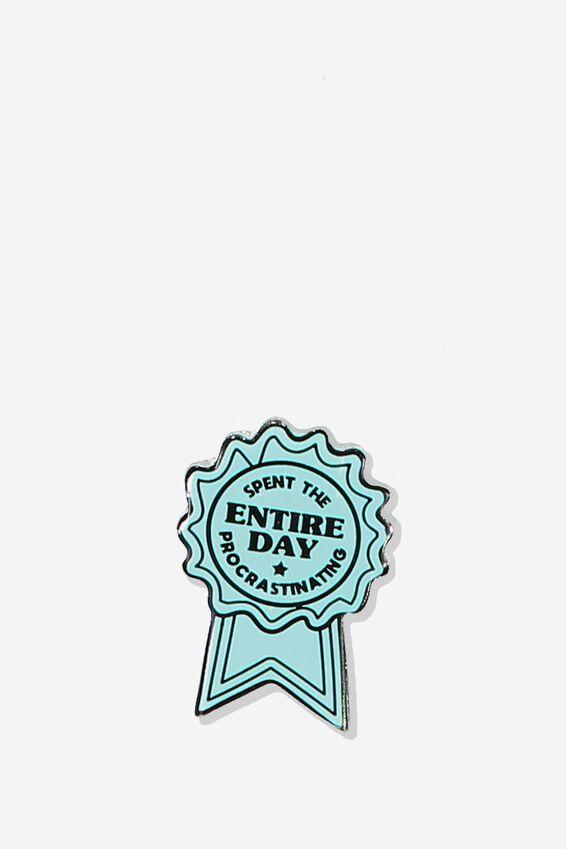 Enamel Badges, PROCRASTINATING