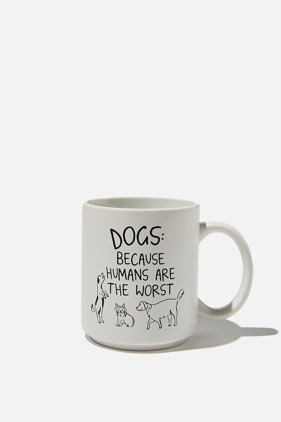 Daily Mug, DOGS HUMANS WORSE