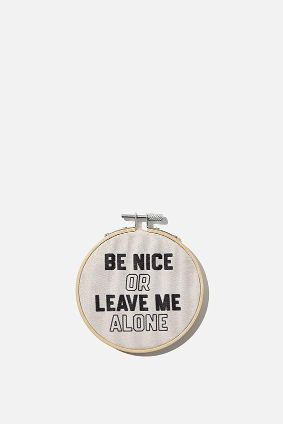 Mini Hoop Wall Art, BE NICE OR LEAVE ME ALONE