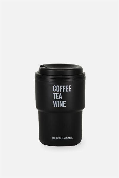 Reuse Me Coffee Cup, BLACK COFFEE TEA WINE!