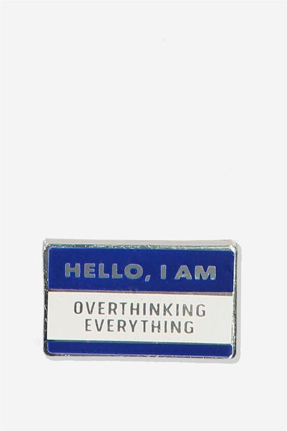 Enamel Badges, OVERTHINKING