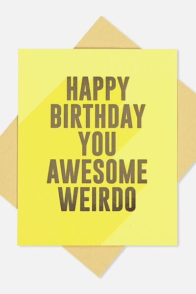 Funny Birthday Card, AWESOME WEIRDO