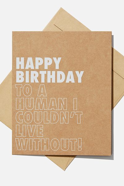 Nice Birthday Card, HUMAN I COULDNT LIVE WITHOUT CRAFT