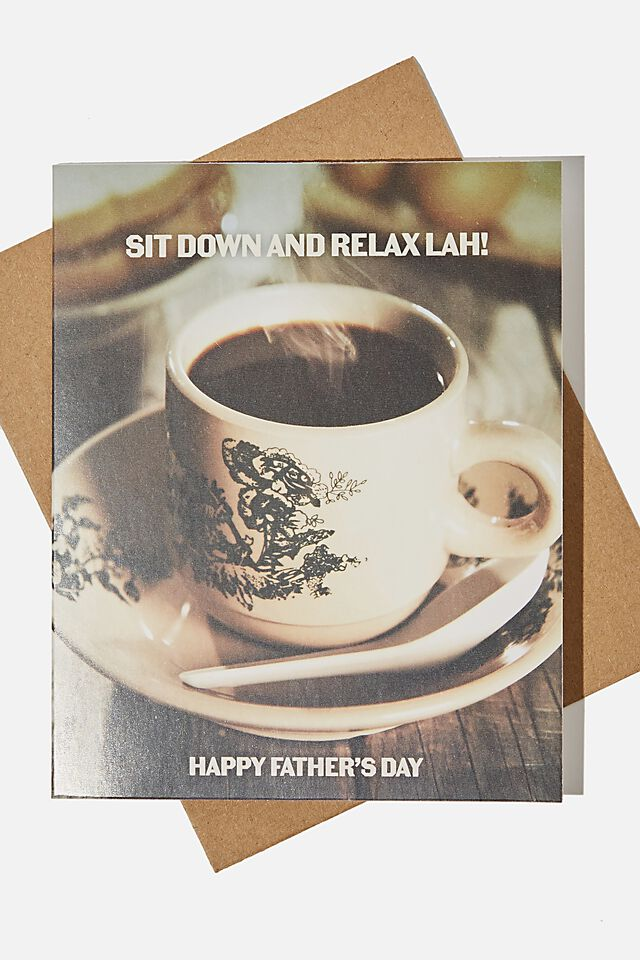 Fathers Day Card, RG SIT DOWN AND RELAX LAH!