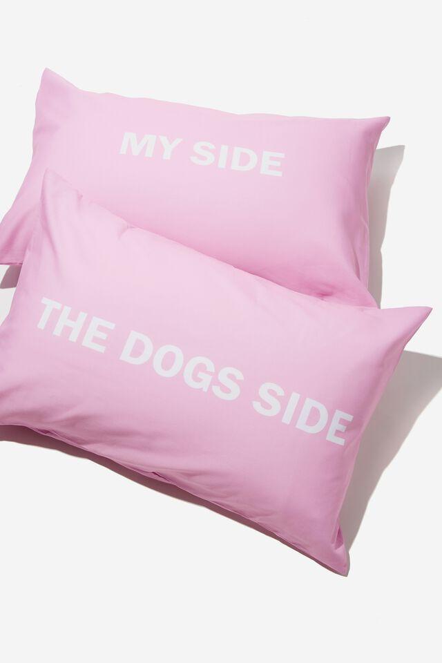 Sleepy Head Pillowcase Set, MY SIDE & THE DOGS SIDE