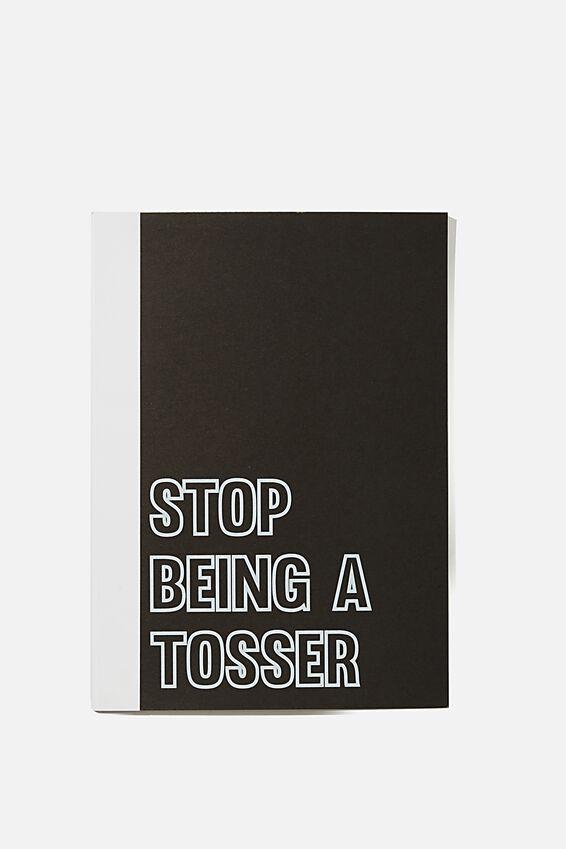 A5 Academy Notebook, STOP BEING A TOSSER!
