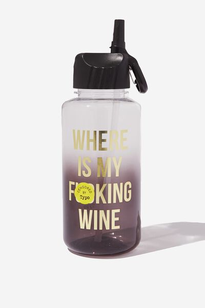 Suck It Up Drink Bottle, WHERE IS MY WINE!!
