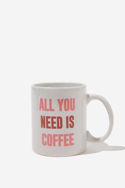 Anytime Mug, ALL YOU NEED IS COFFEE