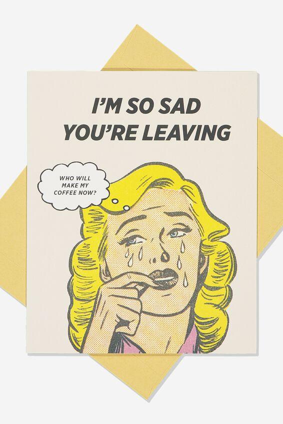 Goodbye Card, SAD YOU'RE LEAVING