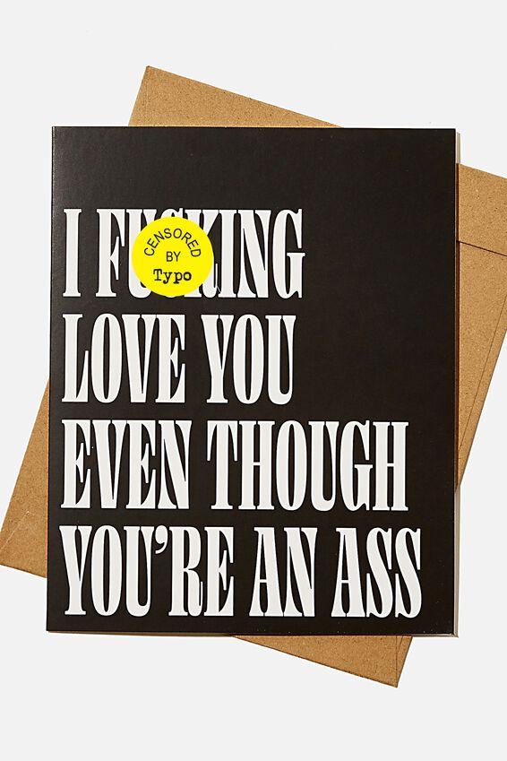 Love Card, RG USA LOVE YOU THOUGH YOU'RE AN ASS!!