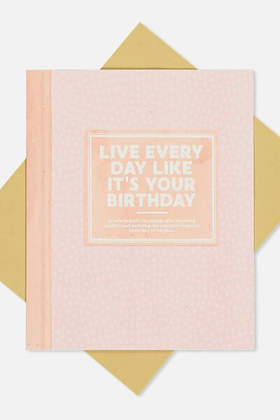 Nice Birthday Card, EVERYDAY IS YOUR BIRTHDAY