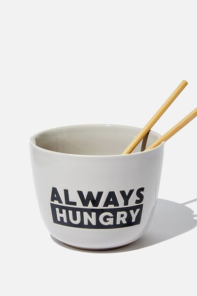 Novelty Noodle Bowl, ALWAYS HUNGRY