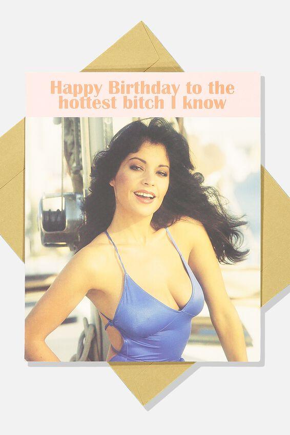 Funny Birthday Card, HOTTEST BITCH I KNOW!