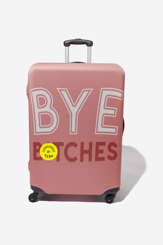 Suitcase Cover - Large, BYE BITCHES!