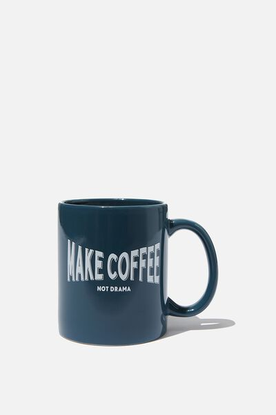 Anytime Mug, MAKE COFFEE NOT DRAMA