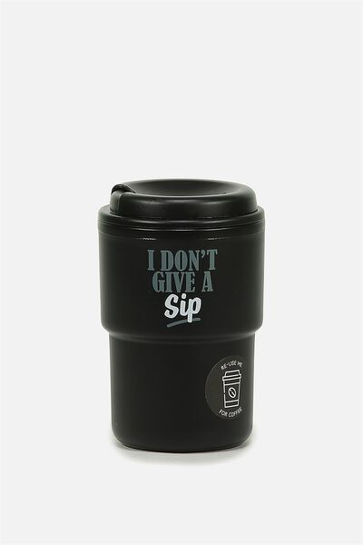 Reuse Me Coffee Cup, I DONT GIVE A SIP