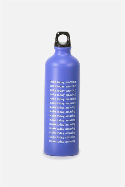 Single Wall Metal Drink Bottle, MAKE TODAY AMAZING