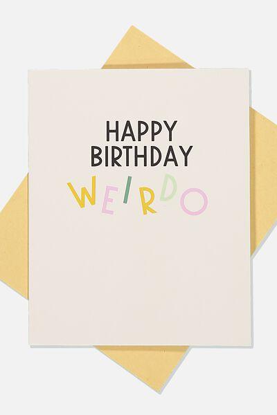 Funny Birthday Card, HAPPY BIRTHDAY WEIRDO