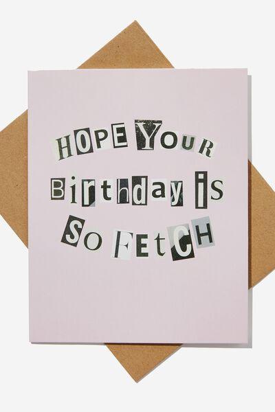 Nice Birthday Card, LCN PAR MEAN GIRLS BIRTHDAY IS FETCH