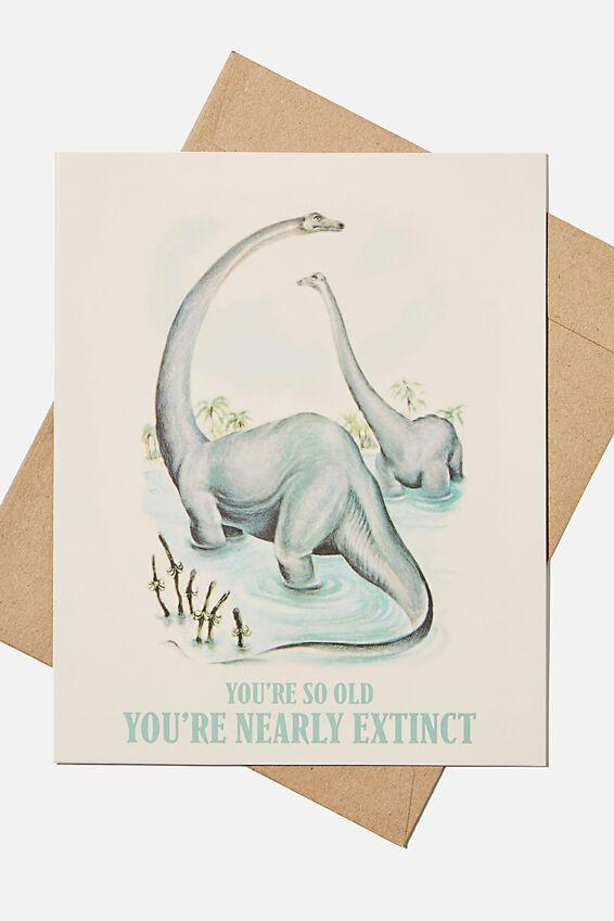 Nice Birthday Card, DINOS YOURE ALMOST EXTINCT