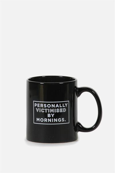 Anytime Mug, VICTIMISED BY MORNINGS