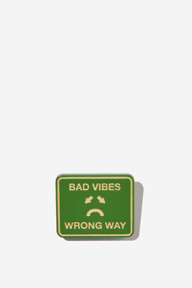 Enamel Badges, BAD VIBES WRONG WAY