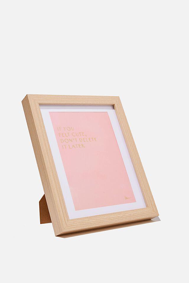 A5 Framed Print, IF YOU FELT CUTE