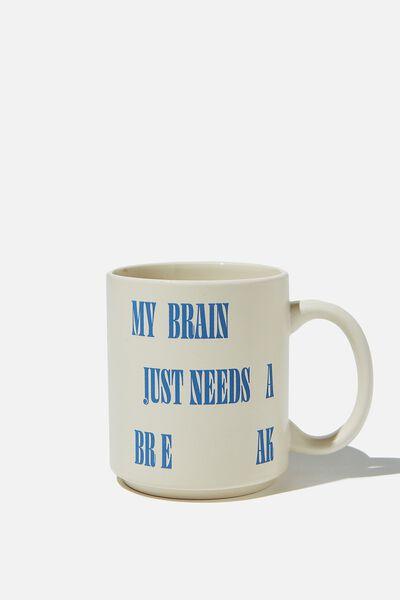 Daily Mug, BRAIN NEED A BREAK