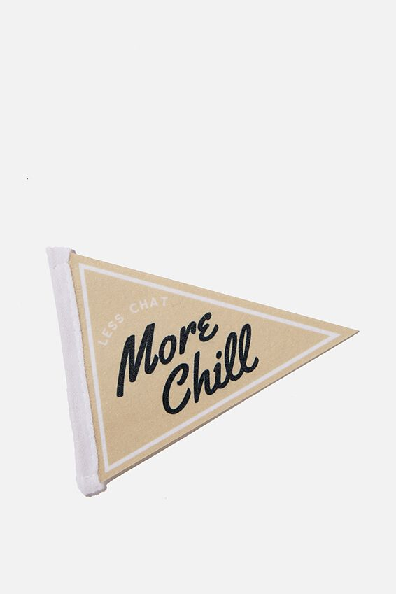 Mini Pennant Flag, LESS CHAT MORE CHILL