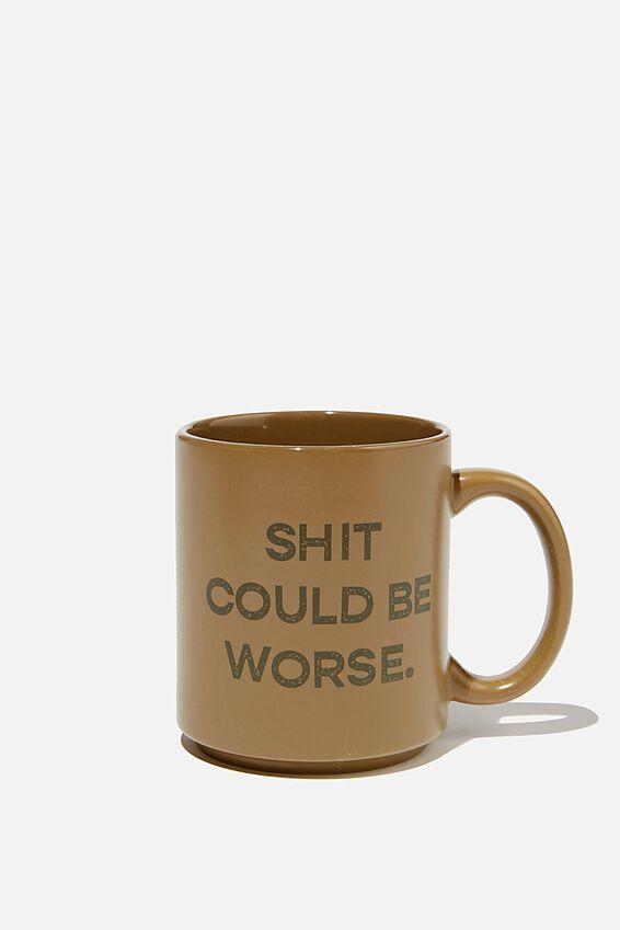 Daily Mug, SH*T COULD BE WORSE!