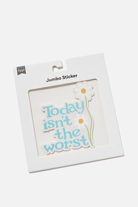 Jumbo Sticker, TODAY ISN T THE WORST