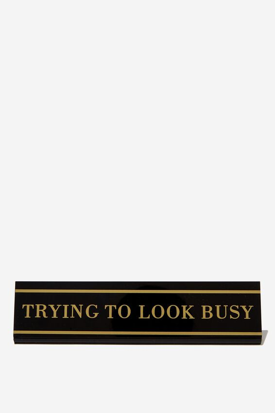 Desk Sign, TRYING TO LOOK BUSY