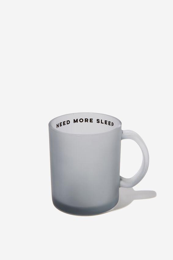 16Oz Glass Mug, NEED MORE SLEEP