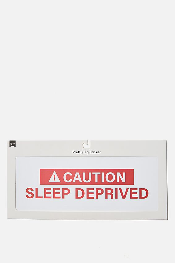 Pretty Big Sticker, CAUTION SLEEP DEPRIVED